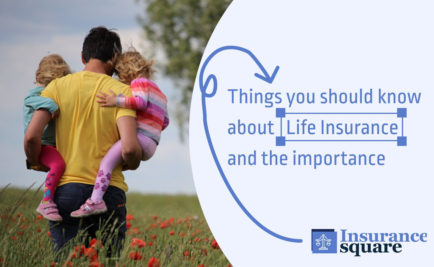 Things you should know about Life Insurance and the Importance- insurance square